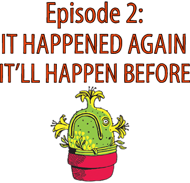 Episode 2: It Happened Again, It'll Happen Before